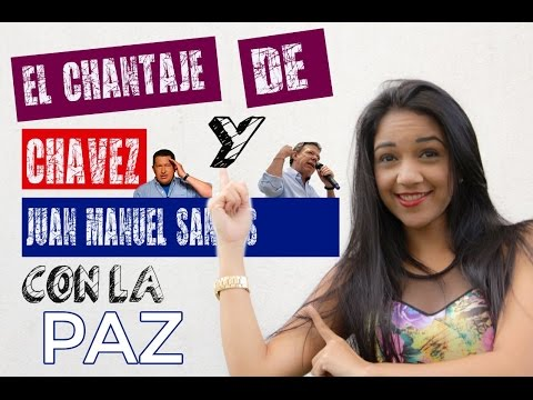 EL CHANTAJE DE HUGO CHAVEZ Y JUAN MANUEL SANTOS CON LA PAZ -