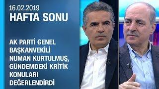 Numan Kurtulmuş gündemdeki kritik konuları değerlendirdi - Hafta Sonu 16.02.2019 Cumartesi