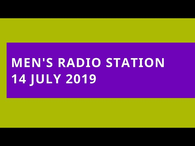 Men's Radio Station: 14 July 2019