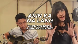 Akin Ka Na Lang - Itchyworms Cover by Myrtle Sarrosa and Jan Levi Sanchez