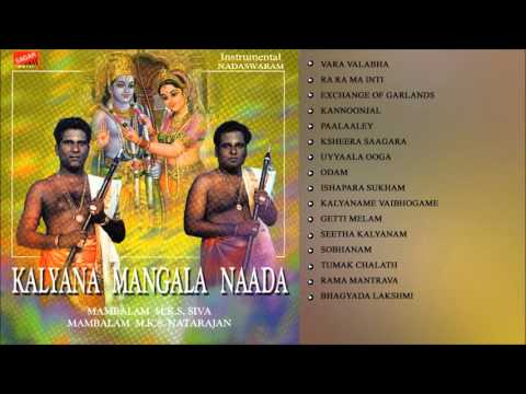 Kalyana Mangala Naada-  Nadaswaram. Marriage songs.