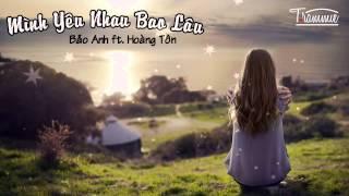 Mình Yêu Nhau Bao Lâu - Bảo Anh ft. Hoàng Tôn [Video Lyric]