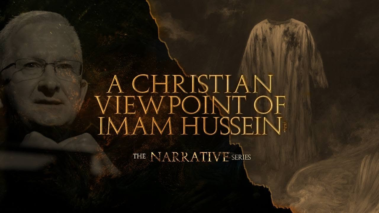 A Christian Viewpoint of Imam Hussein (AS) – The Narrative Series E7 – Father Christopher