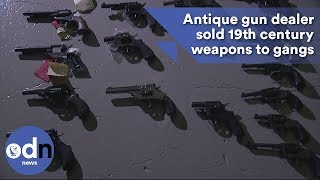 Antique gun dealer sold 19th century weapons to gangs