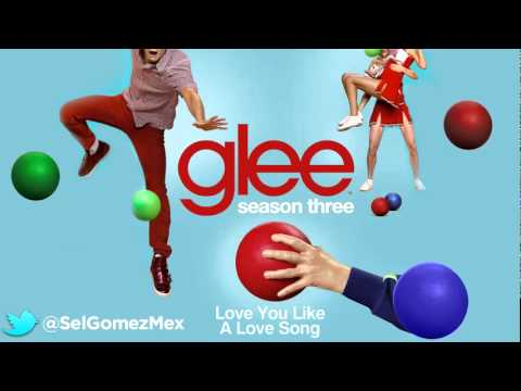 Glee Cast - Love You Like A Love Song (Full Version)