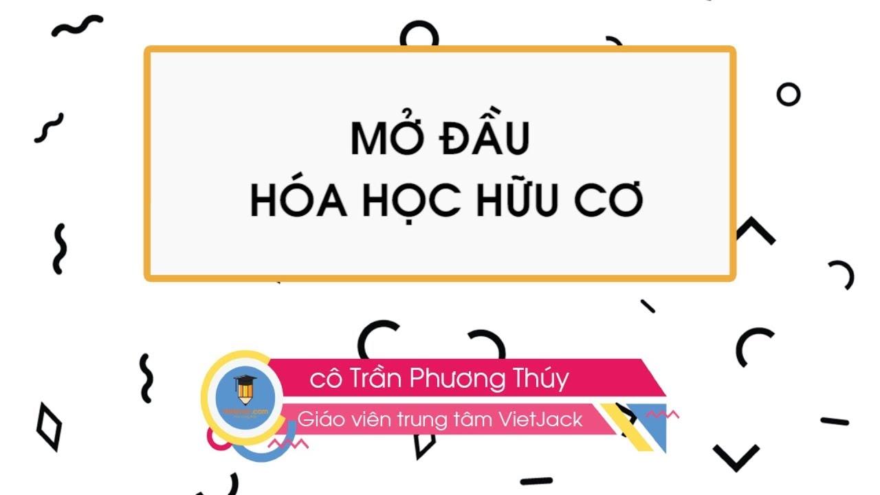 Mở đầu Hoá học Hữu cơ – Hóa học 11 – cô Trần Phương Thúy – VietJack.com