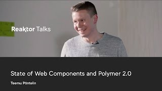 Reaktor Talks: Teemu Pöntelin, State of Web Components and Polymer 2.0
