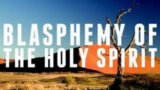What is Blasphemy of the HOLY SPIRIT or to SPEAK AGAINST the Holy Ghost