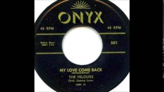 My Love Come Back - The Velours 1956 Onyx  501 ,