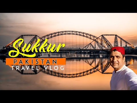Sukkur Sindh Pakistan Travel VLOG (Urdu)