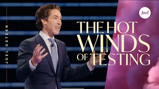 The Hot Winds Of Testing | Joel Osteen