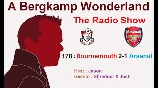 The #ABWRadioShow : 178 - Bournemouth 2-1 Arsenal