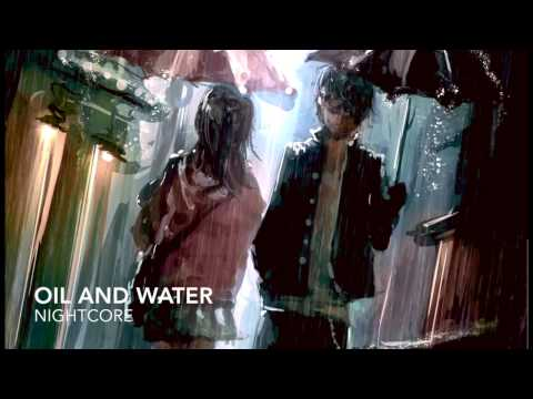 NIGHTCORE - Oil and Water