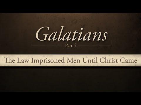 The Law Imprisoned Men Until Christ Came (Galatians Part 4)