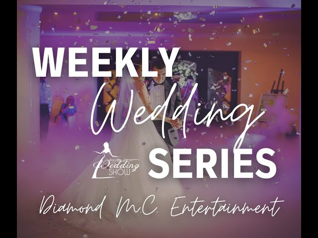 Weekly Wedding Series with Diamond M.C. Entertainment