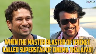 When the Master Blaster of Cricket Called Superstar of Cinema Thalaiva!