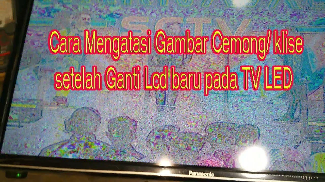 Cara Mengatasi Gambar Cemong Atau Klise Setelah Ganti Lcd Pada Tv Led By Azwar Haldis