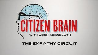 "Citizen Brain: ""The Empathy Circuit"""
