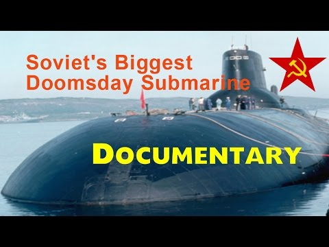 Soviet's Biggest Doomsday Submarine - Documentary NAT