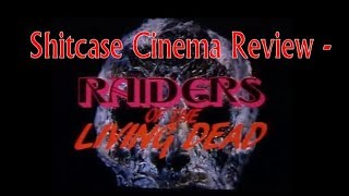 Raiders of the Living Dead - Shitcase Cinema
