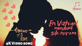 En Vizhigal Moodum Sila Neram - 4K Video Song | Dream of love