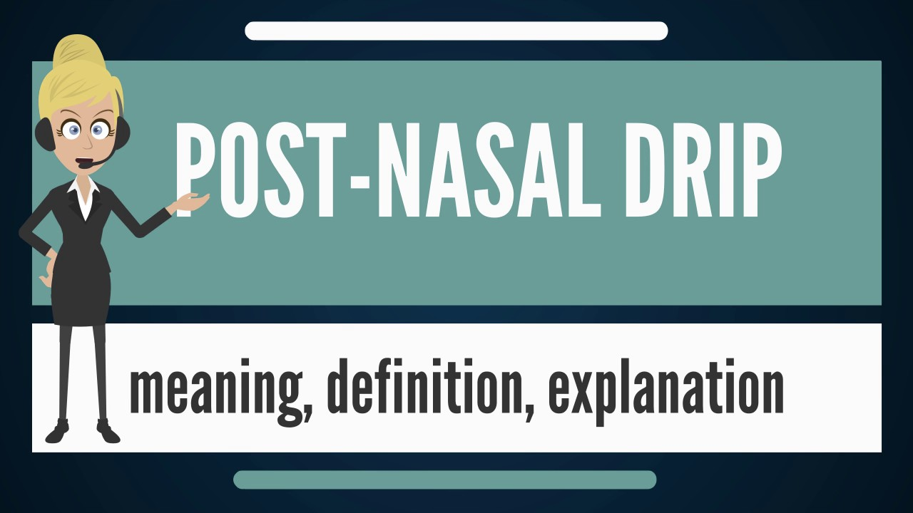 What Is Post Nasal Drip What Does Post Nasal Drip Mean Post Nasal
