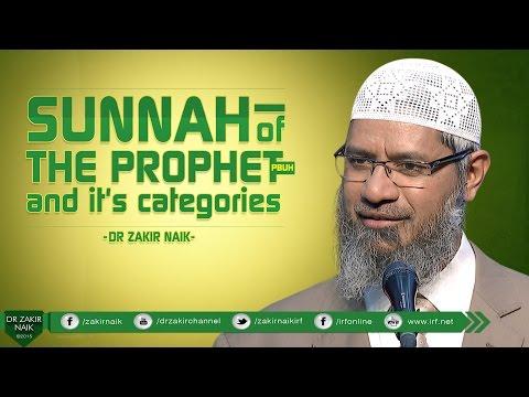 SUNNAH OF THE PROPHET (PBUH) AND IT'S CATEGORIES | DR ZAKIR NAIK