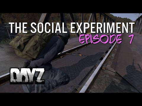 The Social Experiment - Episode 7 - DayZ Standalone