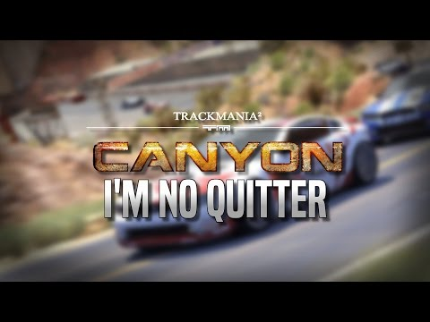 I'M NO QUITTER - Trackmania 2 Canyon |