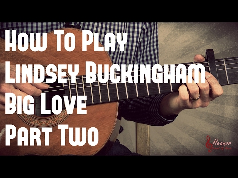 How To Play Big Love By Lindsey Buckingham - Part Two - Guitar Lesson Tutorial