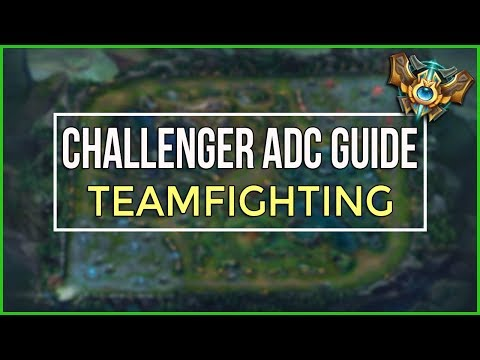 Challenger ADC's Guide to Teamfighting