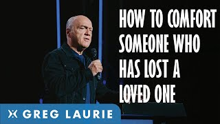 Comforting Those Who Have Lost Loved Ones (With Greg Laurie)