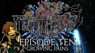 The Fall & Rise of FFXIV | Episode Ten | Growing Pains