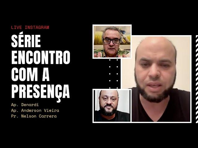 Série Encontro com a Presença - Pr. Nelson Camara, Ap. Anderson Vieira e Ap. Denardi #1