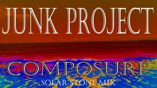 Junk Project - Composure (Solar Stone Remix)