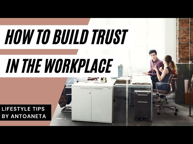 Quick & Easy Ways to Build Trust in the Workplace (Business Tips)