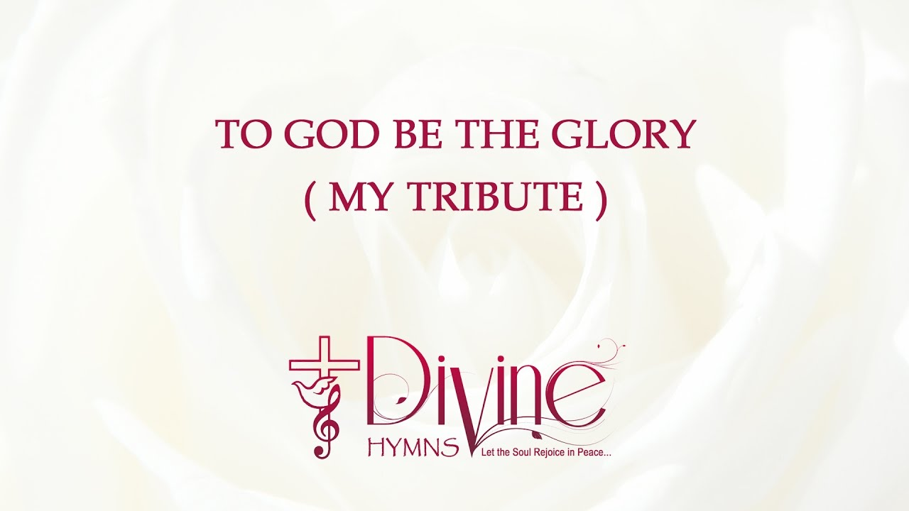 to-god-be-the-glory-my-tribute-divine-hymns