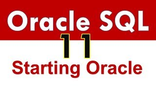 Oracle SQL - Starting an Oracle Database - Lesson 11