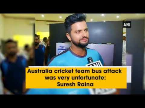 Australia cricket team bus attack was very unfortunate: Suresh Raina