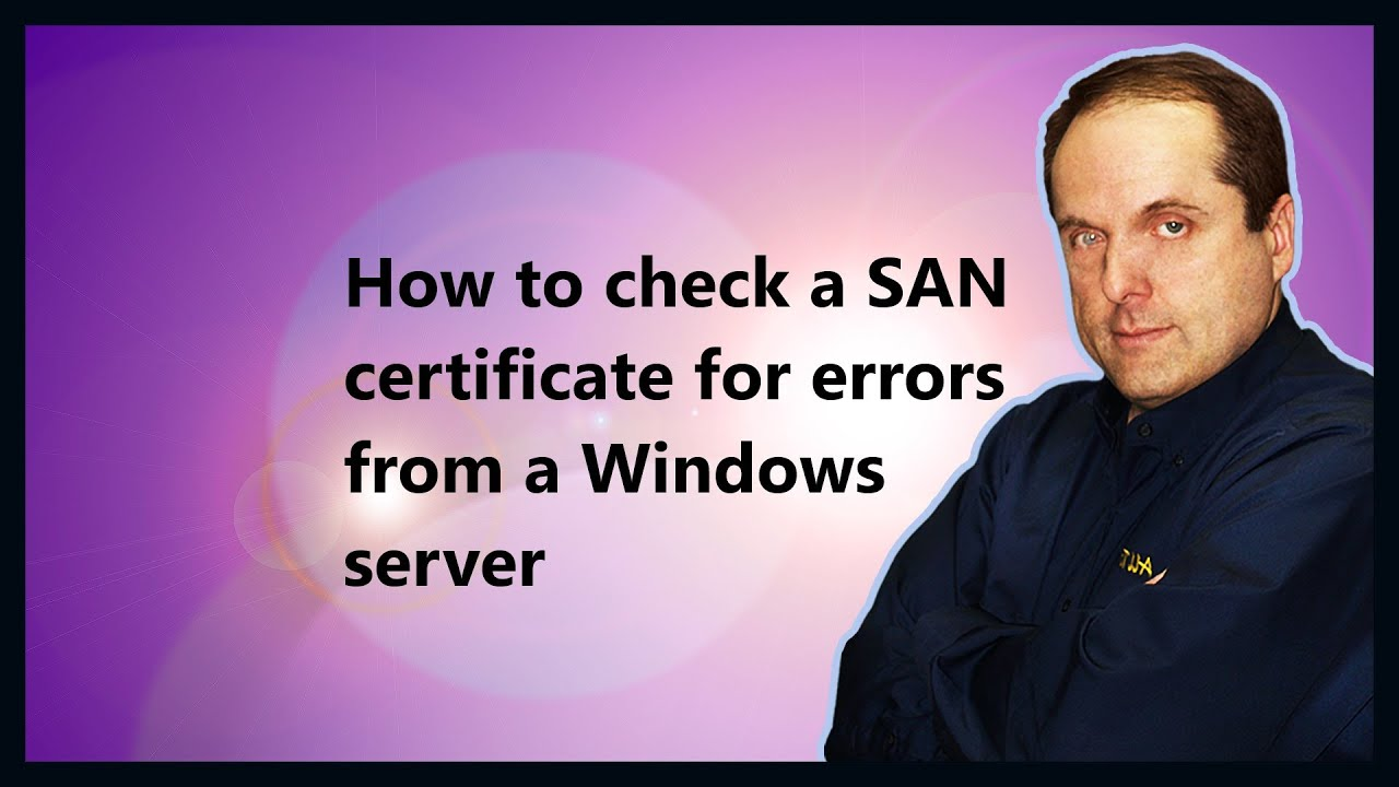 How To Check A San Certificate For Errors From A Windows Server