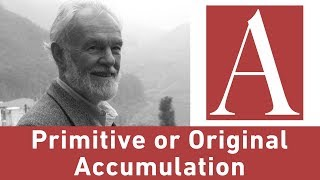 Anti-Capitalist Chronicles: Primitive or Original Accumulation