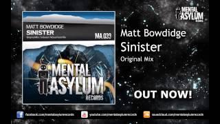 Matt Bowdidge - Sinister (Original Mix) [MA039] OUT NOW!