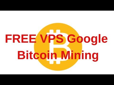 Learn how to Make Cash With Bitcoin FREE VPS Google Bitcoin Mining