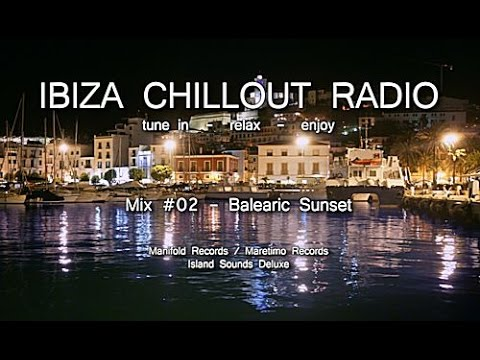 Ibiza Chillout Radio - Mix # 02 Balearic Sunset, HD, 2014, Cafe Del Mar Sounds