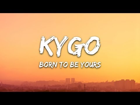 Kygo & Imagine Dragons - Born To Be Yours (Lyrics)
