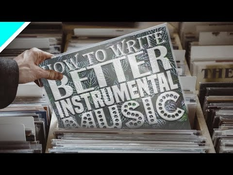 How To Write Better Instrumental Music