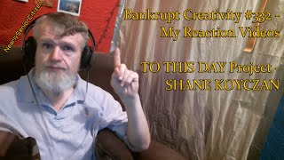 TO THIS DAY PROJECT - SHANE KOYCZAN : Bankrupt Creativity #332 - My Reaction Videos