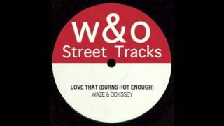 Waze & Odyssey - Love That (Burns Hot Enough)