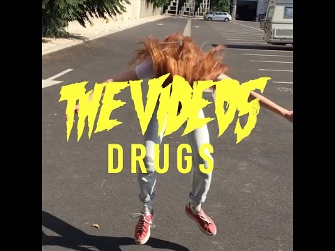 THE VIDEOS -  Drugs