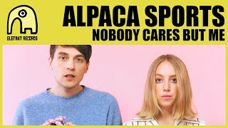 ALPACA SPORTS - Nobody Cares But Me [Official]